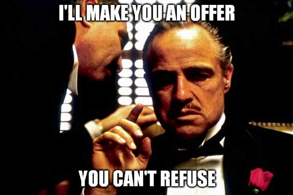 the offer you can't refuse. God Father